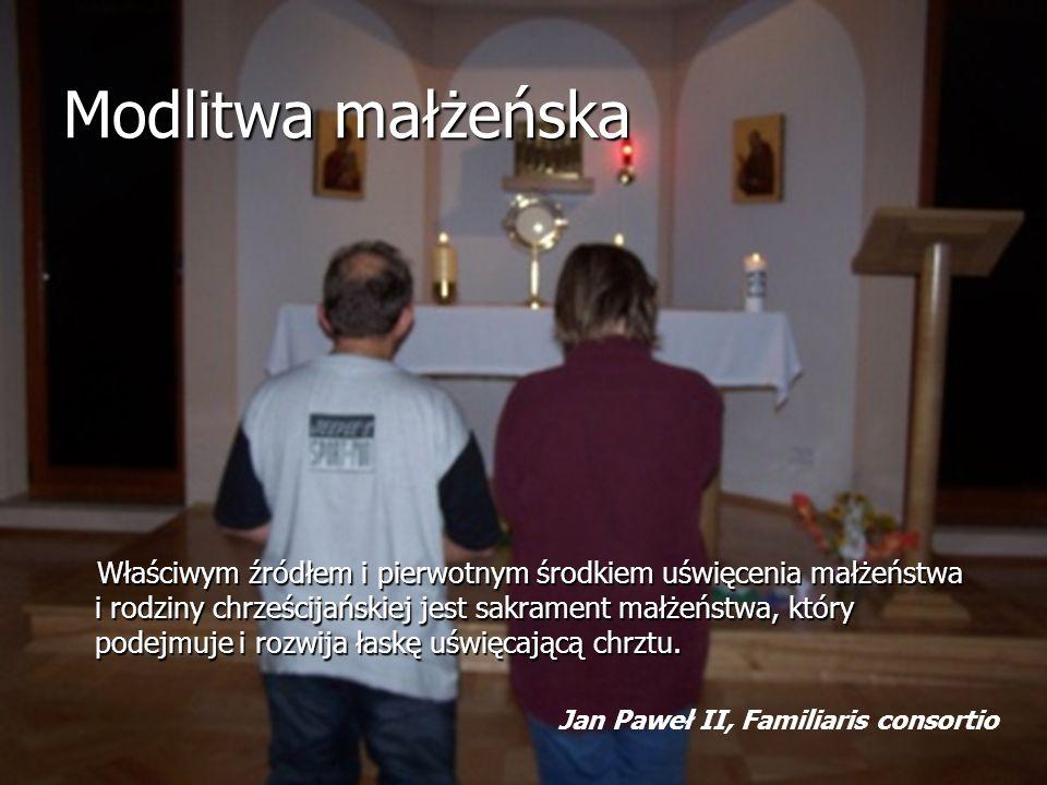 Modlitwa małżeńska Właściwym źródłem i pierwotnym środkiem uświęcenia małżeństwa i rodziny chrześcijańskiej jest sakrament małżeństwa, który podejmuje i rozwija łaskę uświęcającą chrztu.