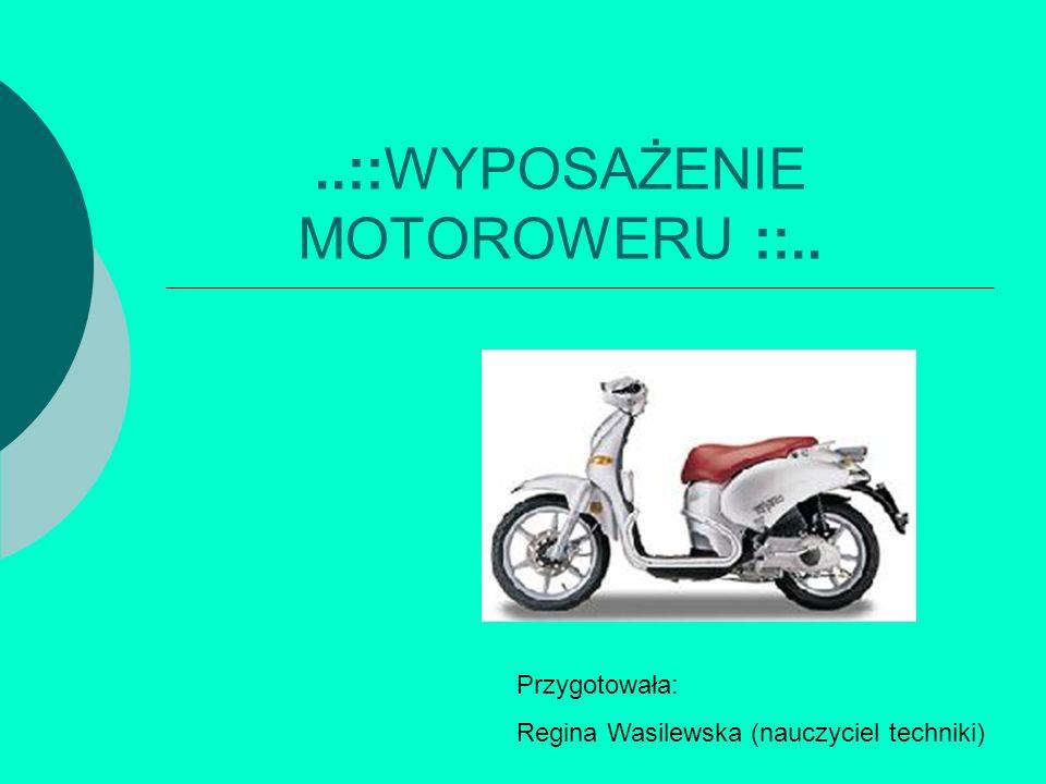 ..::WYPOSAŻENIE MOTOROWERU ::.. Przygotowała: Regina Wasilewska (nauczyciel techniki)