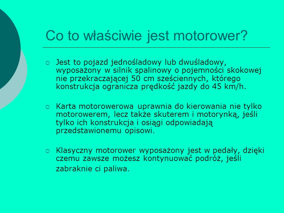Co to właściwie jest motorower? Jest to pojazd jednośladowy lub dwuśladowy, wyposażony w silnik spalinowy o pojemności skokowej nie przekraczającej 50