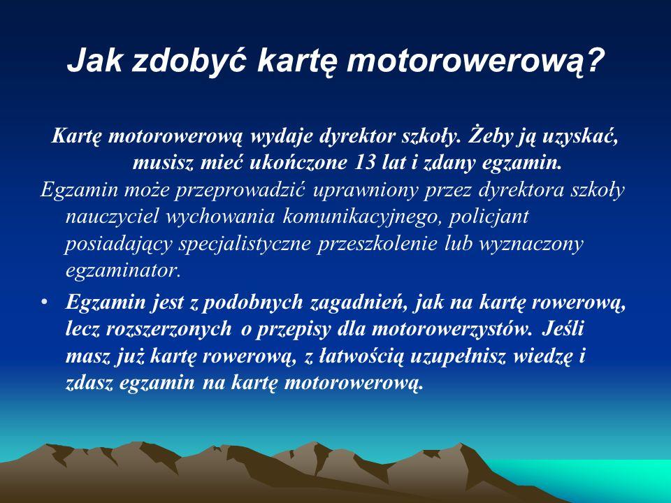 Zasada ważna dla ciebie Karta motorowerowa to dokument uprawniający do prowadzenia pojazdów z silnikiem do pojemności 50 cm3 - skuterów, motorowerów i motorynek.