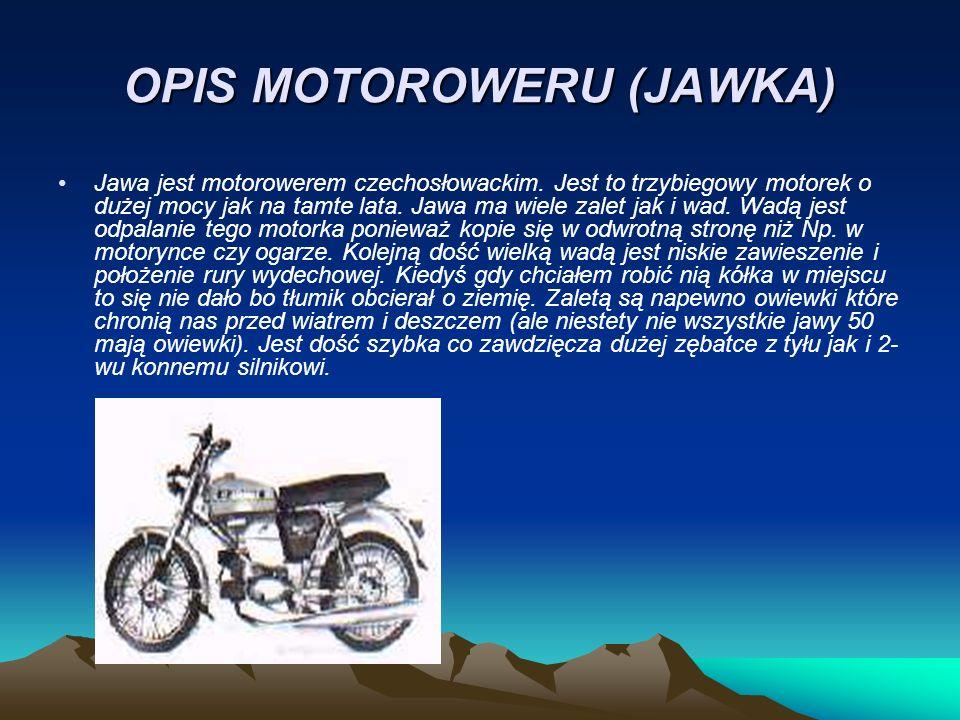 DANE TECHNICZNE (JAWKA) Pojemność skokowa49,9 cm3Max moc silnika2KM przy 4.500 obr/min Silnik Jednocylindrowy, dwusuwowy.