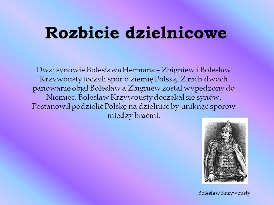 Rozbicie dzielnicowe Dwaj synowie Bolesława Hermana – Zbigniew i Bolesław Krzywousty toczyli spór o ziemię Polską. Z nich dwóch panowanie objął Bolesł