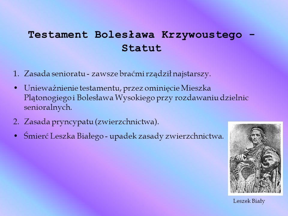 Testament Bolesława Krzywoustego - Statut 1.Zasada senioratu - zawsze braćmi rządził najstarszy. Unieważnienie testamentu, przez ominięcie Mieszka Plą