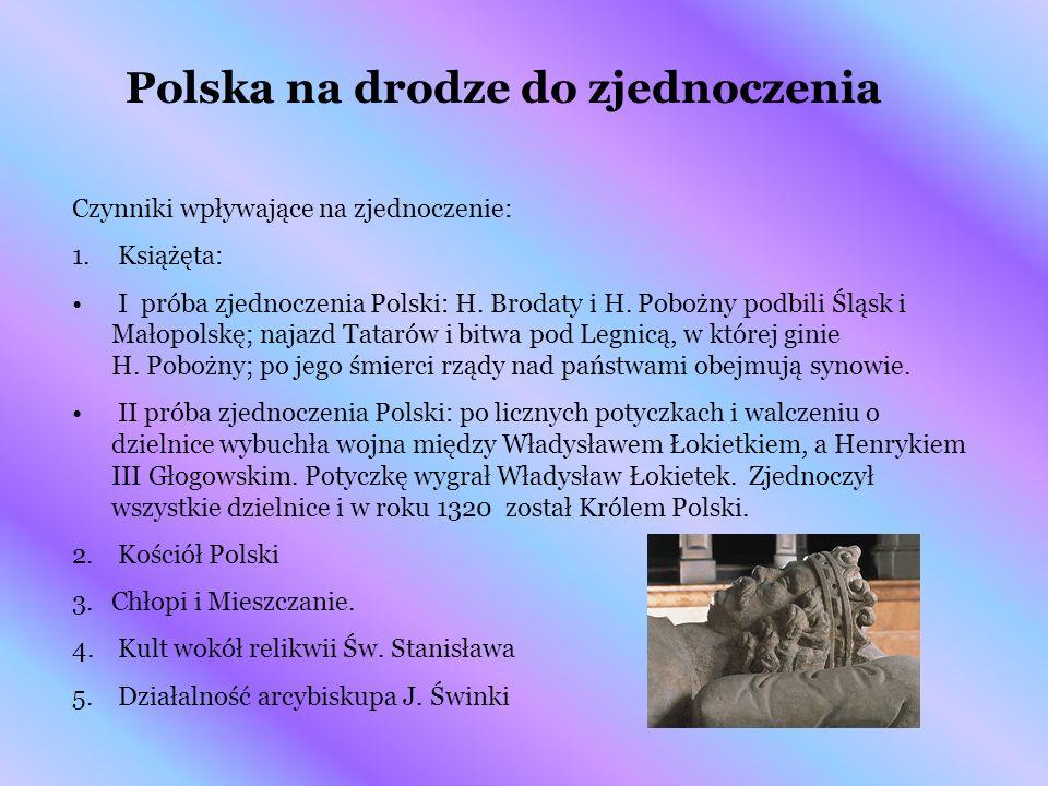 Polska na drodze do zjednoczenia Czynniki wpływające na zjednoczenie: 1. Książęta: I próba zjednoczenia Polski: H. Brodaty i H. Pobożny podbili Śląsk