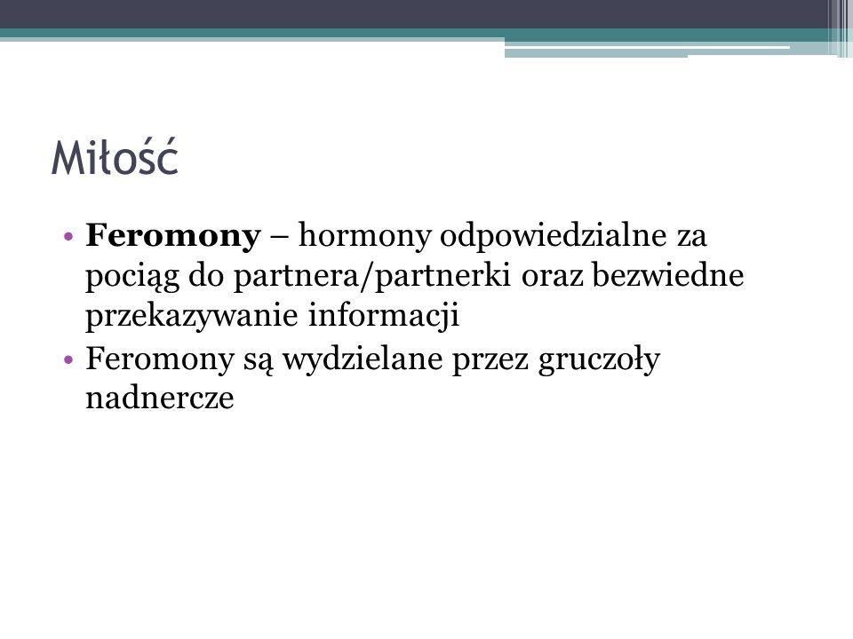Miłość Feromony – hormony odpowiedzialne za pociąg do partnera/partnerki oraz bezwiedne przekazywanie informacji Feromony są wydzielane przez gruczoły nadnercze