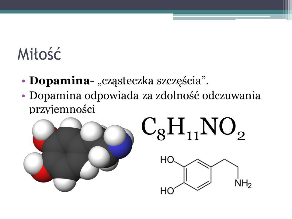 Miłość Dopamina- cząsteczka szczęścia. Dopamina odpowiada za zdolność odczuwania przyjemności C 8 H 11 NO 2
