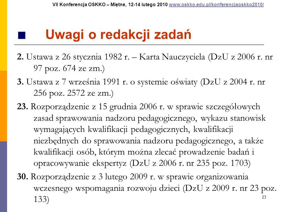23 Uwagi o redakcji zadań 2. Ustawa z 26 stycznia 1982 r. – Karta Nauczyciela (DzU z 2006 r. nr 97 poz. 674 ze zm.) 3. Ustawa z 7 września 1991 r. o s