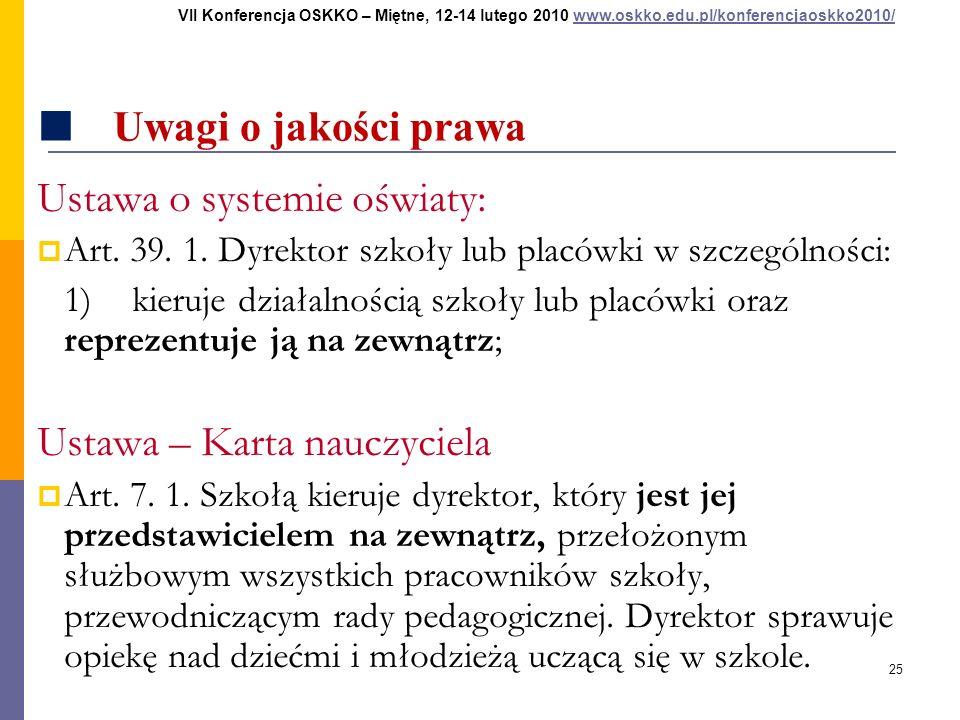 25 Uwagi o jakości prawa Ustawa o systemie oświaty: Art. 39. 1. Dyrektor szkoły lub placówki w szczególności: 1)kieruje działalnością szkoły lub placó