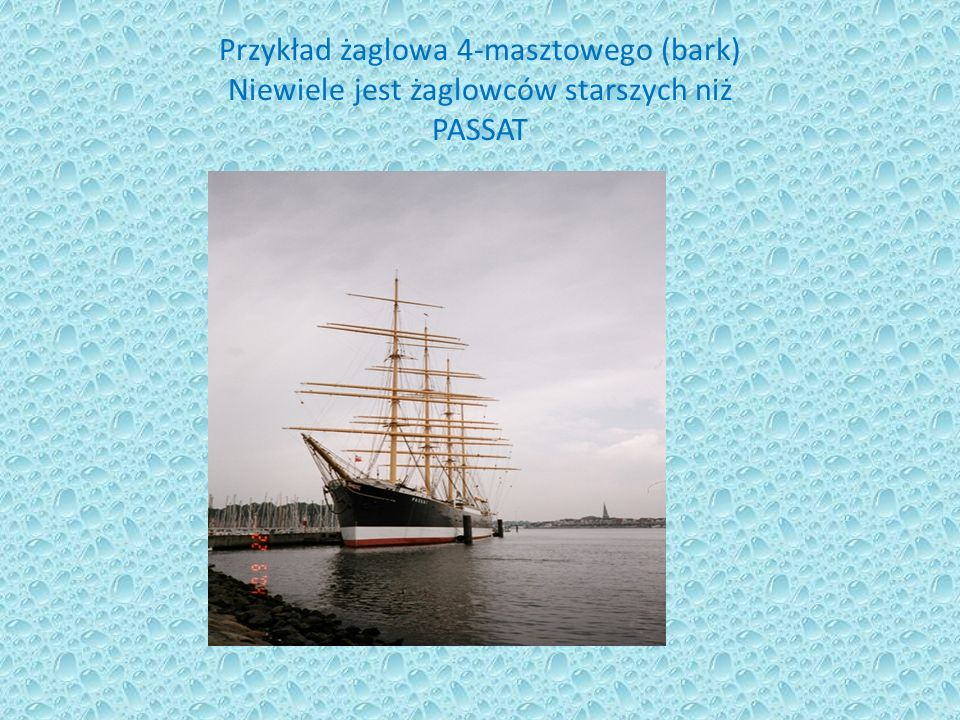 Przykład żaglowa 4-masztowego (bark) Niewiele jest żaglowców starszych niż PASSAT