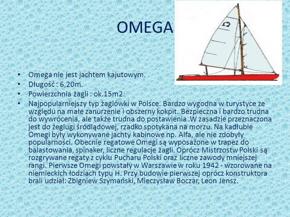 OMEGA Omega nie jest jachtem kajutowym. Długość : 6,20m. Powierzchnia żagli : ok.15m2. Najpopularniejszy typ żaglówki w Polsce. Bardzo wygodna w turys