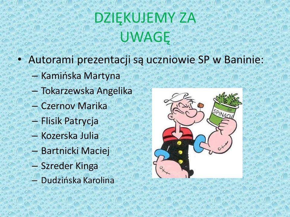 DZIĘKUJEMY ZA UWAGĘ Autorami prezentacji są uczniowie SP w Baninie: – Kamińska Martyna – Tokarzewska Angelika – Czernov Marika – Flisik Patrycja – Koz