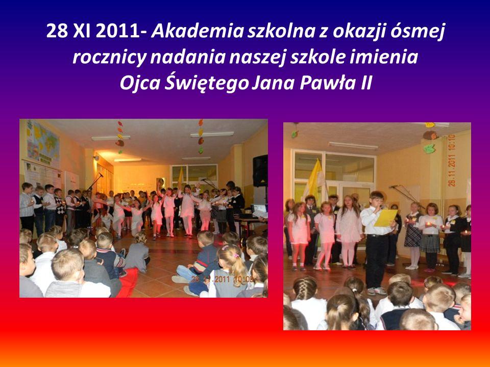 28 XI 2011- Akademia szkolna z okazji ósmej rocznicy nadania naszej szkole imienia Ojca Świętego Jana Pawła II