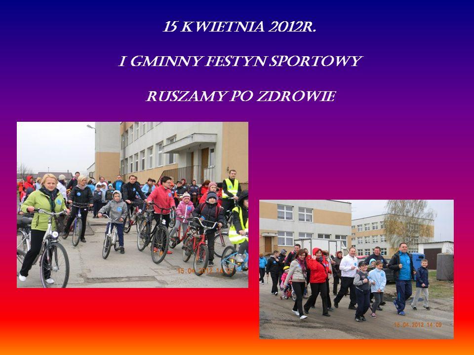 15 kwietnia 2012r. I Gminny Festyn Sportowy RUSZAMY PO ZDROWIE