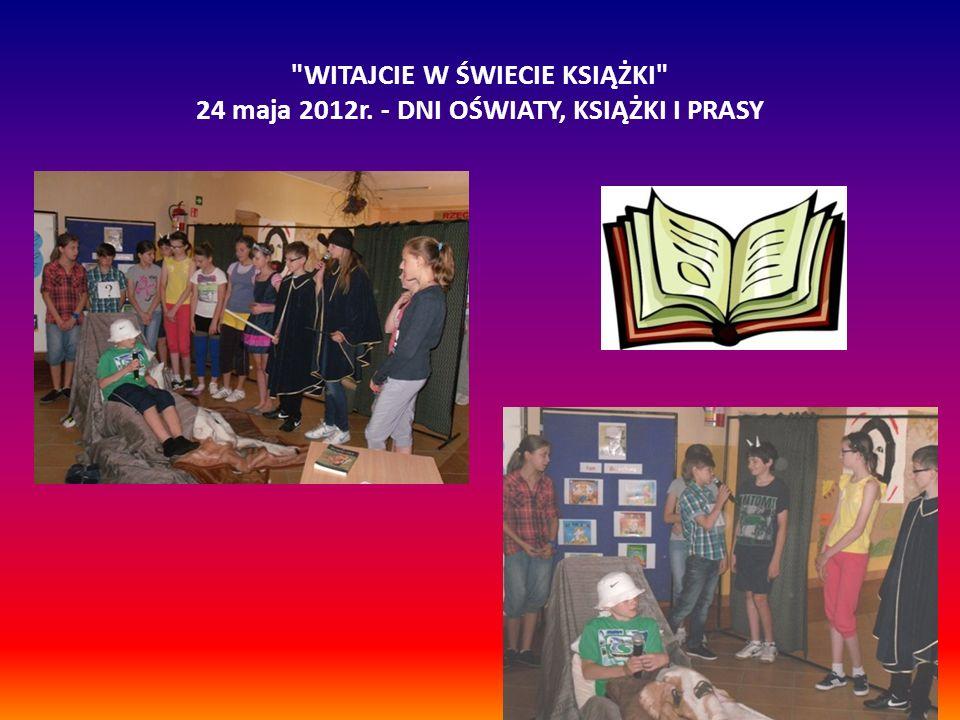 WITAJCIE W ŚWIECIE KSIĄŻKI 24 maja 2012r. - DNI OŚWIATY, KSIĄŻKI I PRASY