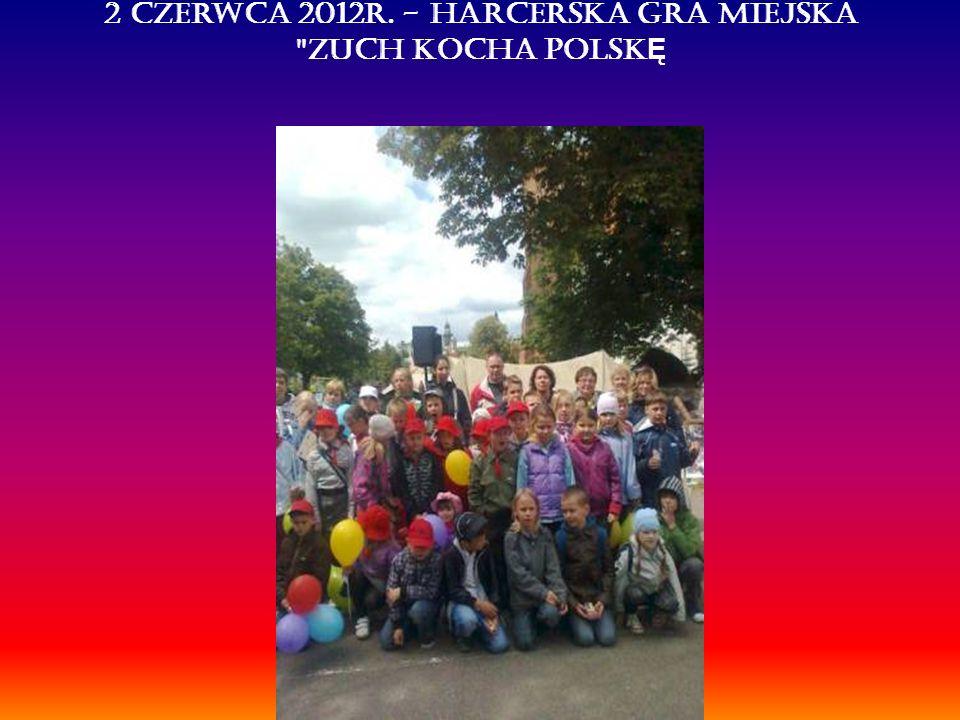 2 czerwca 2012r. - Harcerska Gra Miejska Zuch Kocha Polsk Ę