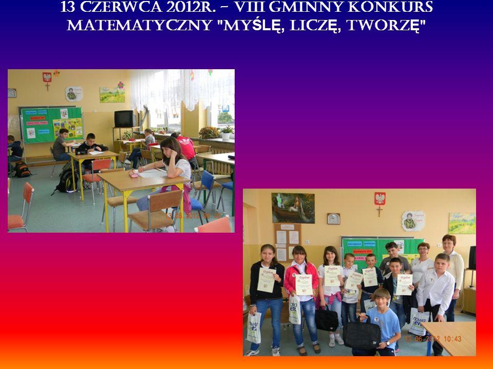 13 czerwca 2012r. - VIII Gminny Konkurs Matematyczny My ŚLĘ, licz Ę, tworz Ę