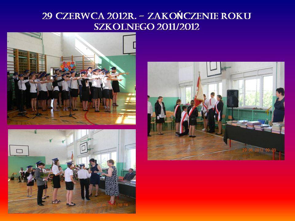 29 czerwca 2012r. - zako Ń czenie roku szkolnego 2011/2012