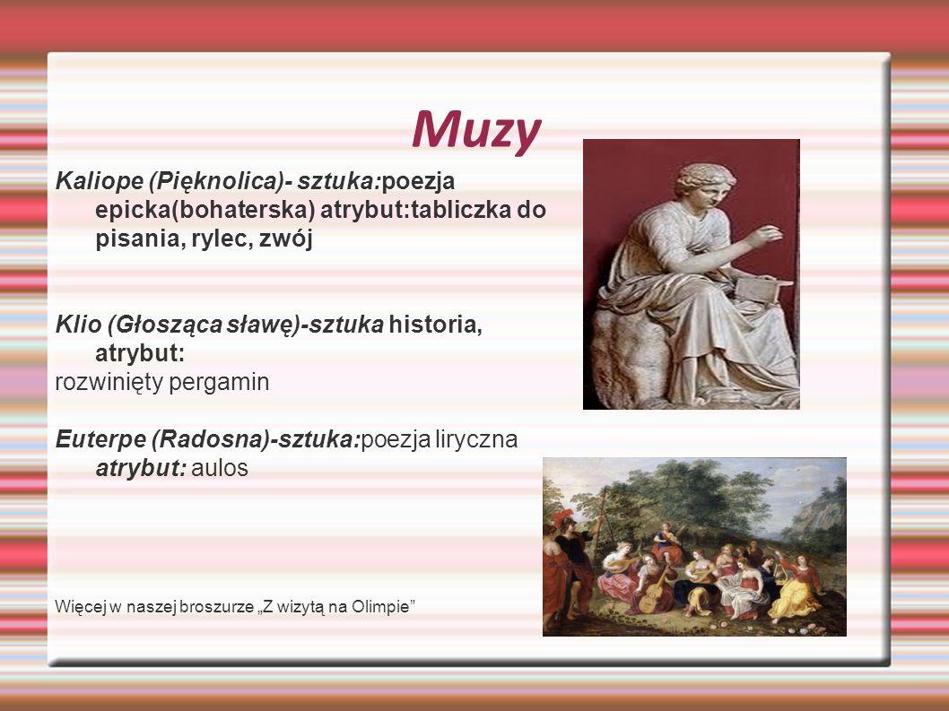 Muzy Kaliope (Pięknolica)- sztuka:poezja epicka(bohaterska) atrybut:tabliczka do pisania, rylec, zwój Klio (Głosząca sławę)-sztuka historia, atrybut: