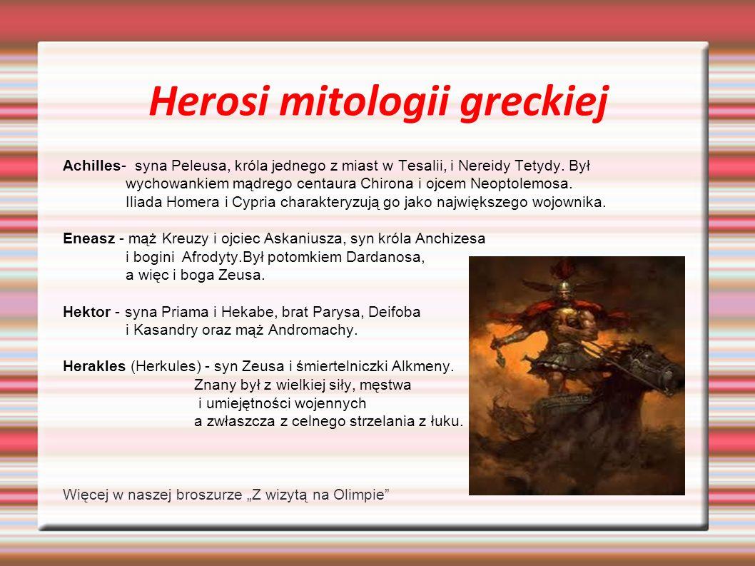 Herosi mitologii greckiej Achilles- syna Peleusa, króla jednego z miast w Tesalii, i Nereidy Tetydy. Był wychowankiem mądrego centaura Chirona i ojcem