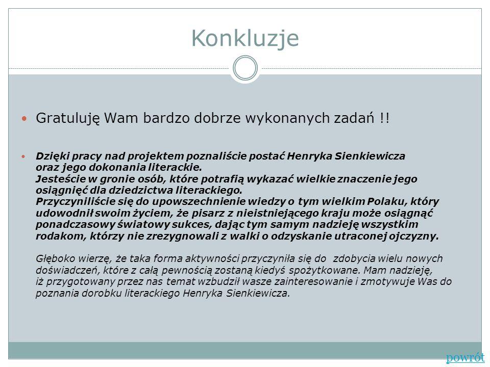 Konkluzje Gratuluję Wam bardzo dobrze wykonanych zadań !! Dzięki pracy nad projektem poznaliście postać Henryka Sienkiewicza oraz jego dokonania liter