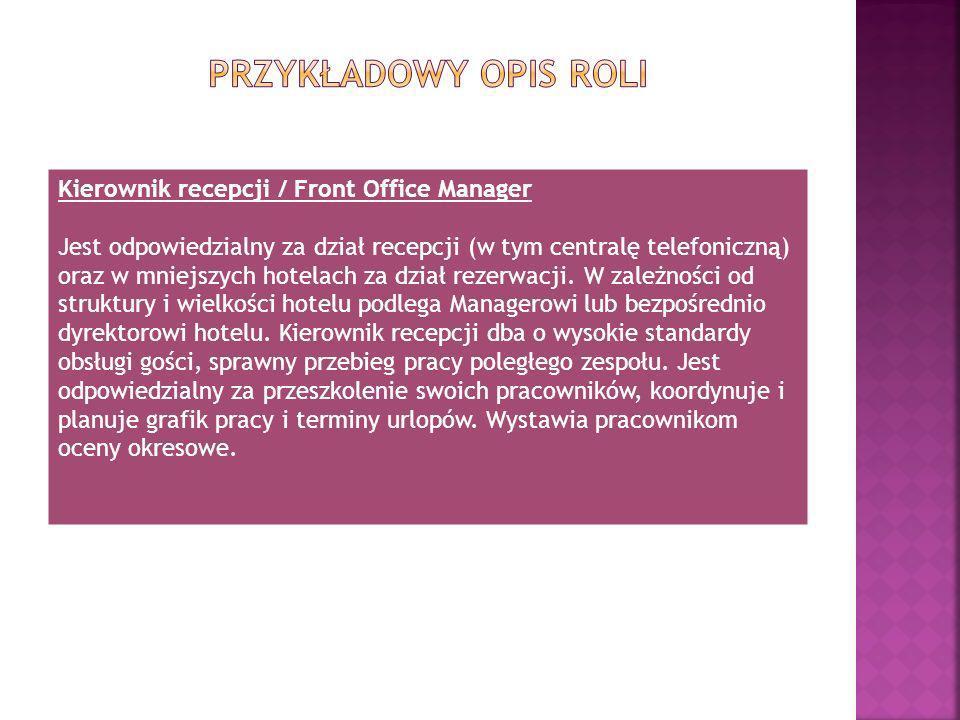 Kierownik recepcji / Front Office Manager Jest odpowiedzialny za dział recepcji (w tym centralę telefoniczną) oraz w mniejszych hotelach za dział reze