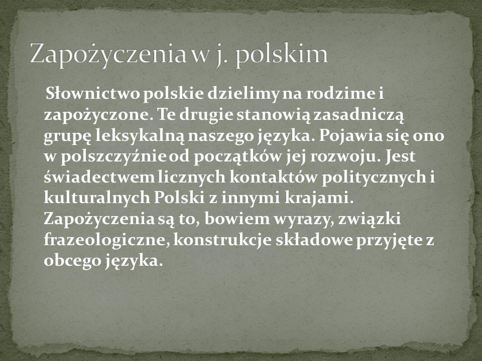 Słownictwo polskie dzielimy na rodzime i zapożyczone. Te drugie stanowią zasadniczą grupę leksykalną naszego języka. Pojawia się ono w polszczyźnie od