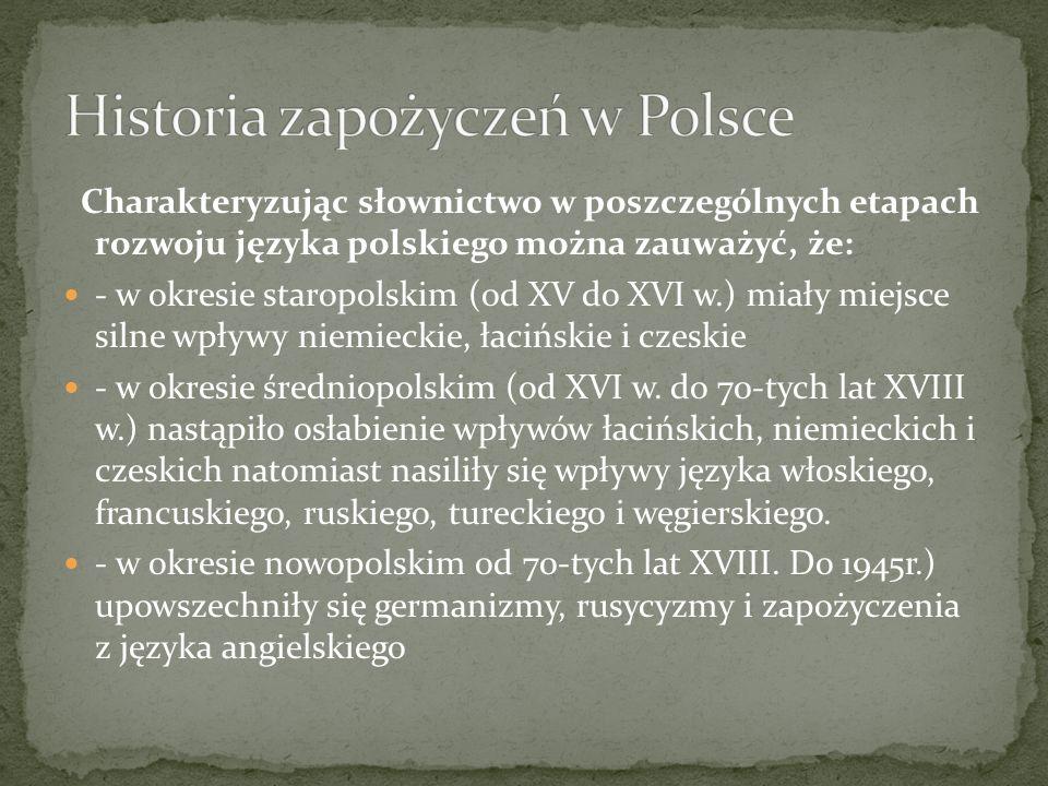 Charakteryzując słownictwo w poszczególnych etapach rozwoju języka polskiego można zauważyć, że: - w okresie staropolskim (od XV do XVI w.) miały miej
