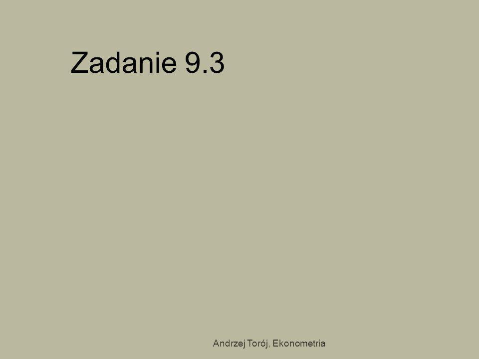 Andrzej Torój, Ekonometria Zadanie 9.3