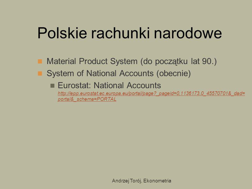 Andrzej Torój, Ekonometria Polskie rachunki narodowe Material Product System (do początku lat 90.) System of National Accounts (obecnie) Eurostat: Nat
