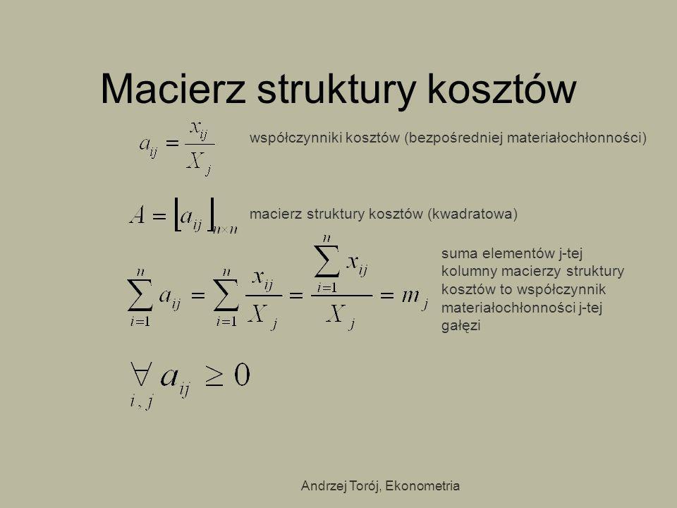 Andrzej Torój, Ekonometria Macierz struktury kosztów współczynniki kosztów (bezpośredniej materiałochłonności) macierz struktury kosztów (kwadratowa)
