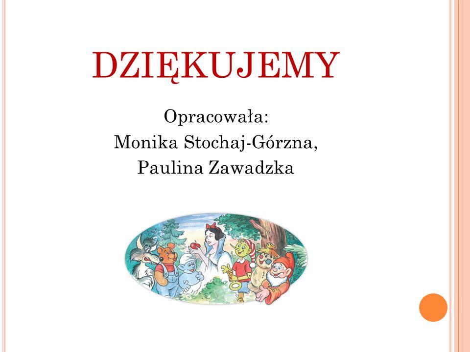 DZIĘKUJEMY Opracowała: Monika Stochaj-Górzna, Paulina Zawadzka