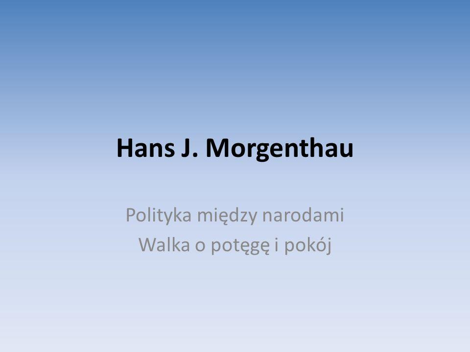 Hans J. Morgenthau Polityka między narodami Walka o potęgę i pokój