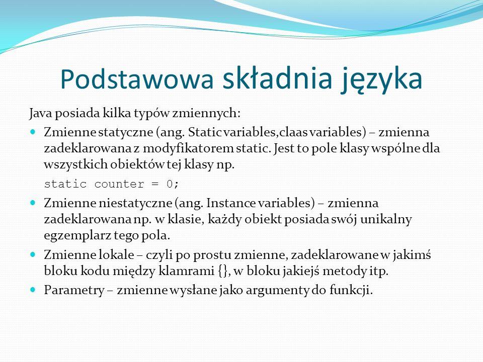 Podstawowa składnia języka Java posiada kilka typów zmiennych: Zmienne statyczne (ang. Static variables,claas variables) – zmienna zadeklarowana z mod