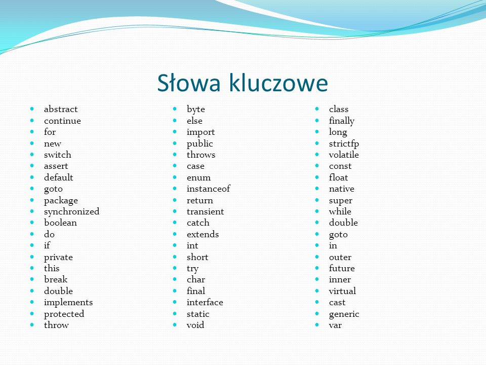 Słowa kluczowe abstract continue for new switch assert default goto package synchronized boolean do if private this break double implements protected