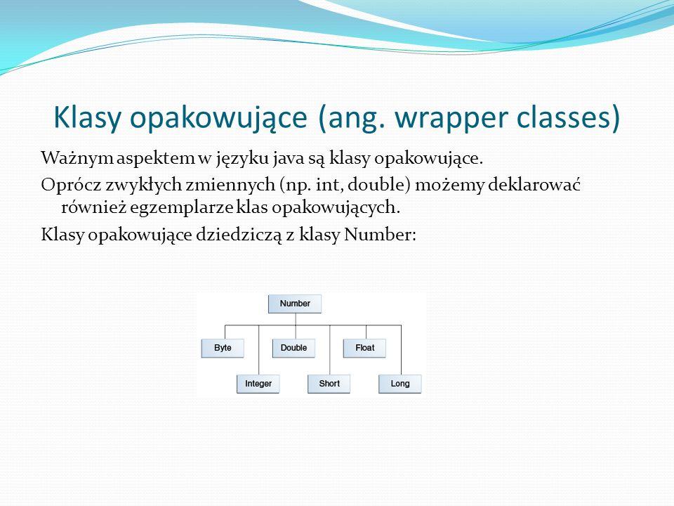 Klasy opakowujące (ang. wrapper classes) Ważnym aspektem w języku java są klasy opakowujące. Oprócz zwykłych zmiennych (np. int, double) możemy deklar