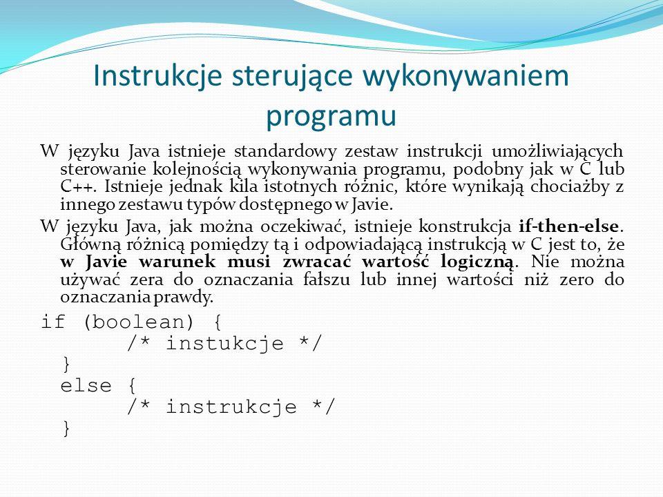 Instrukcje sterujące wykonywaniem programu W języku Java istnieje standardowy zestaw instrukcji umożliwiających sterowanie kolejnością wykonywania pro