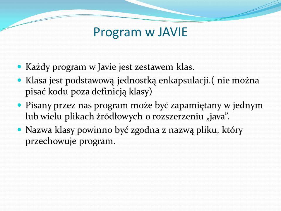 Program w JAVIE Każdy program w Javie jest zestawem klas. Klasa jest podstawową jednostką enkapsulacji.( nie można pisać kodu poza definicją klasy) Pi