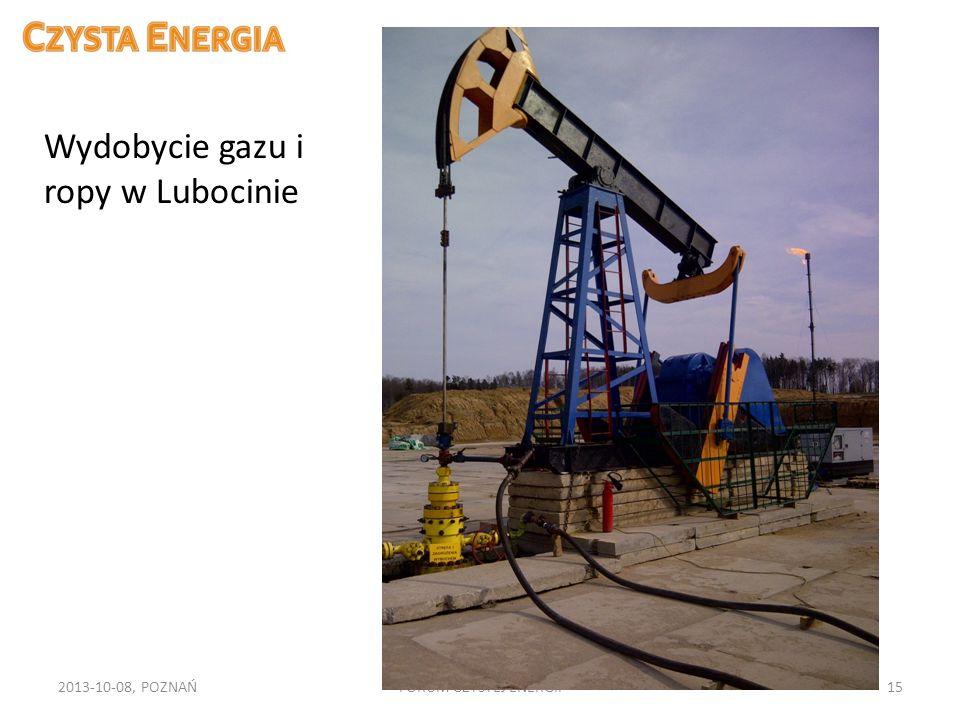 2013-10-08, POZNAŃFORUM CZYSTEJ ENERGII15 Wydobycie gazu i ropy w Lubocinie