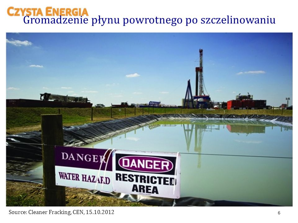 Source: Cleaner Fracking, CEN, 15.10.2012 Gromadzenie płynu powrotnego po szczelinowaniu 6
