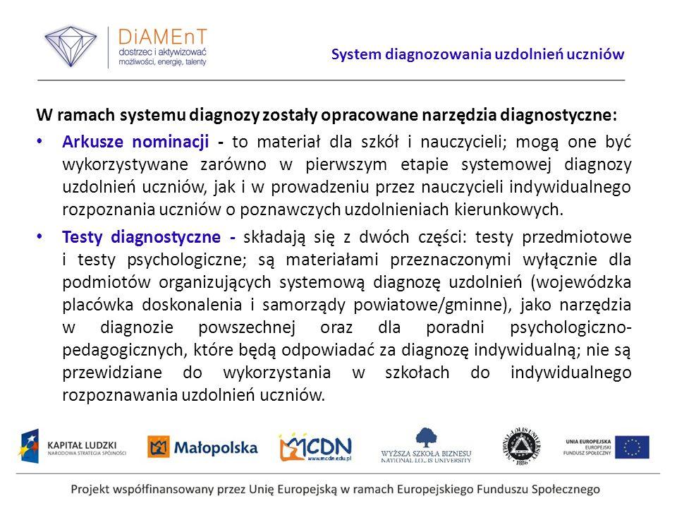 System diagnozowania uzdolnień uczniów W ramach systemu diagnozy zostały opracowane narzędzia diagnostyczne: Arkusze nominacji - to materiał dla szkół i nauczycieli; mogą one być wykorzystywane zarówno w pierwszym etapie systemowej diagnozy uzdolnień uczniów, jak i w prowadzeniu przez nauczycieli indywidualnego rozpoznania uczniów o poznawczych uzdolnieniach kierunkowych.