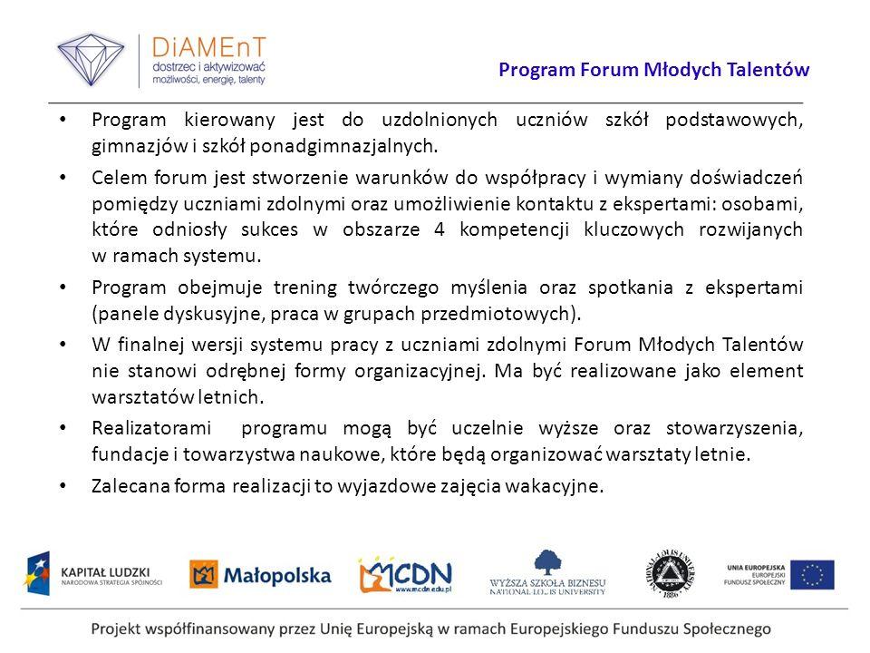 Program Forum Młodych Talentów Program kierowany jest do uzdolnionych uczniów szkół podstawowych, gimnazjów i szkół ponadgimnazjalnych.