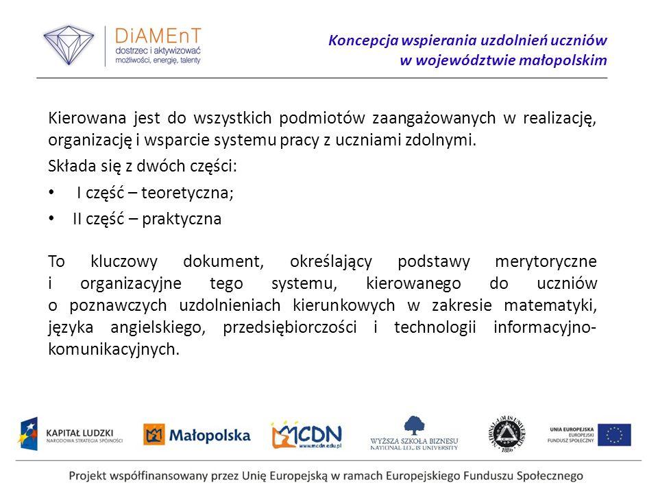 Koncepcja wspierania uzdolnień uczniów w województwie małopolskim Kierowana jest do wszystkich podmiotów zaangażowanych w realizację, organizację i wsparcie systemu pracy z uczniami zdolnymi.
