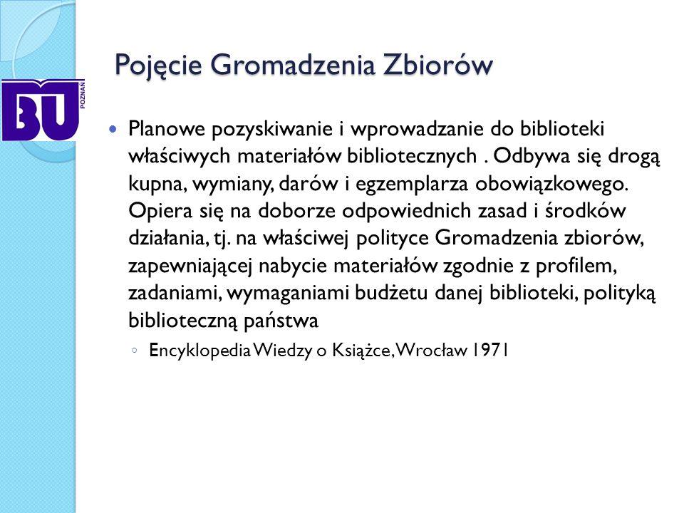 Zarządzanie zbiorami Gromadzenie zbiorów jest łączone coraz częściej z pojęciem Zarządzania zbiorami Ustalając kolejność według następstwa: wszystkie procesy zaplecza inauguruje gromadzenie, na które składa się dobór oraz (pośrednio) zarządzanie zbiorami i usuwanie Wojciechowski J.: Organizacja i zarządzanie w bibliotekach, Warszawa1998 Zarządzanie zbiorami obejmuje: Przesuwanie materiałów między kolekcjami Selekcjonowanie materiałów przy czynnym współudziale pracowników i użytkowników biblioteki