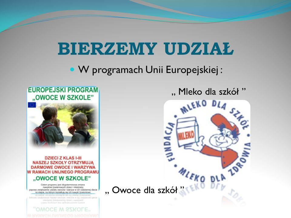 BIERZEMY UDZIAŁ W programach Unii Europejskiej : Mleko dla szkół Owoce dla szkół