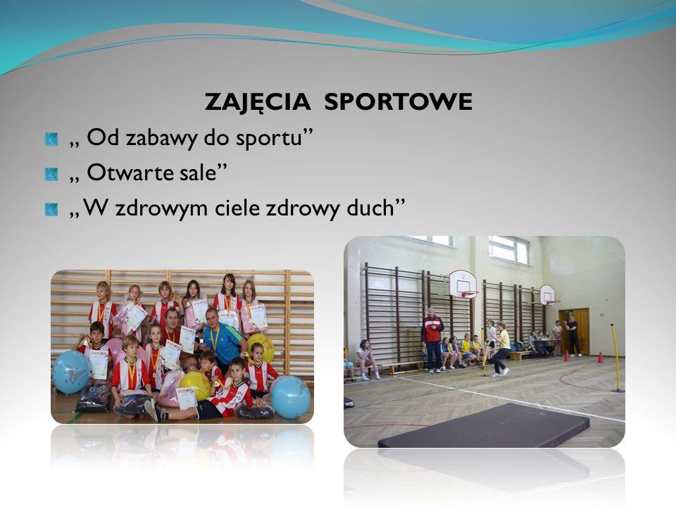 ZAJĘCIA SPORTOWE Od zabawy do sportu Otwarte sale W zdrowym ciele zdrowy duch