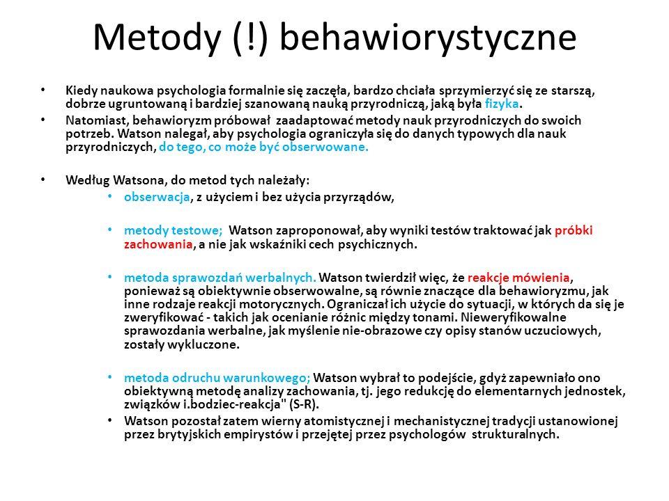 Metody (!) behawiorystyczne Kiedy naukowa psychologia formalnie się zaczęła, bardzo chciała sprzymierzyć się ze starszą, dobrze ugruntowaną i bardziej