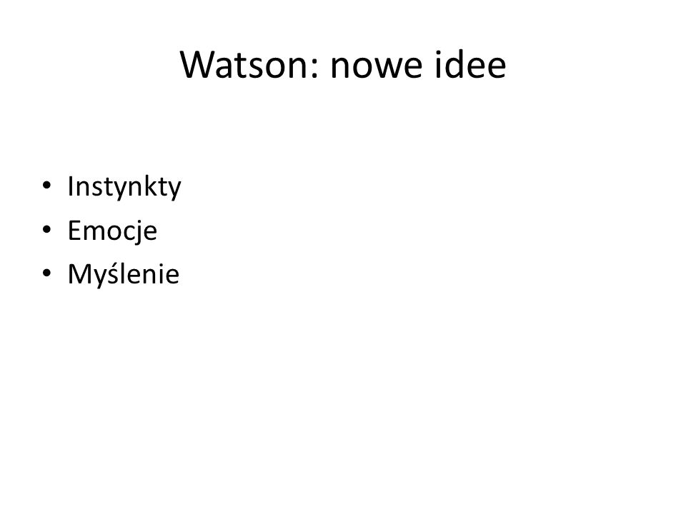 Watson: nowe idee Instynkty Emocje Myślenie