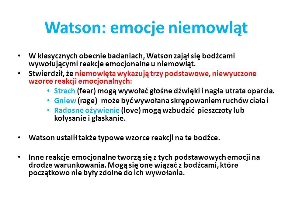 Watson: emocje niemowląt W klasycznych obecnie badaniach, Watson zajął się bodźcami wywołującymi reakcje emocjonalne u niemowląt. Stwierdził, że niemo