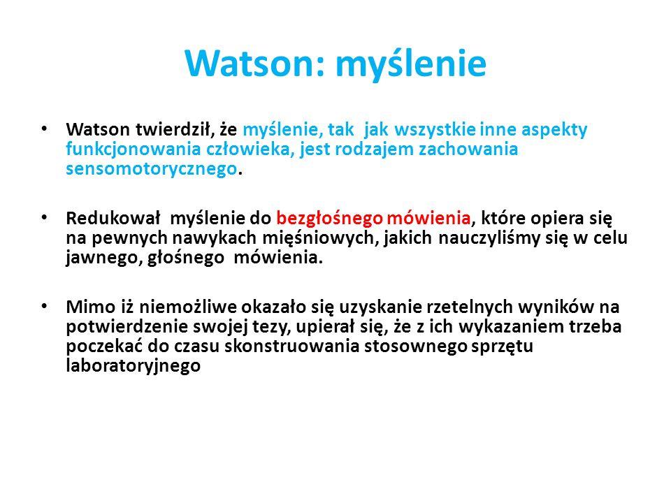 Watson: myślenie Watson twierdził, że myślenie, tak jak wszystkie inne aspekty funkcjonowania człowieka, jest rodzajem zachowania sensomotorycznego. R
