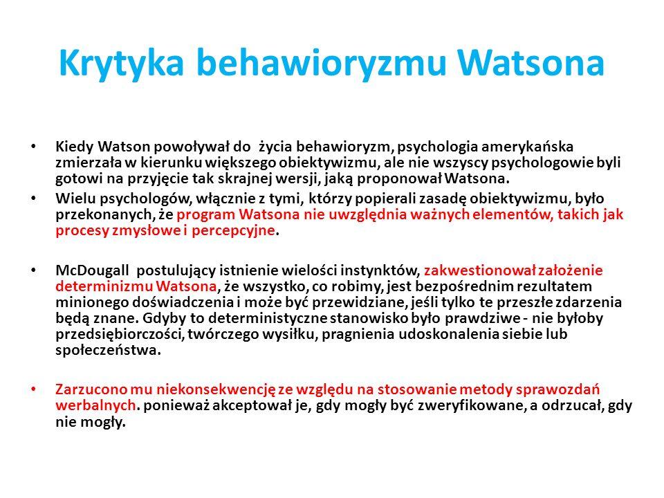 Krytyka behawioryzmu Watsona Kiedy Watson powoływał do życia behawioryzm, psychologia amerykańska zmierzała w kierunku większego obiektywizmu, ale nie